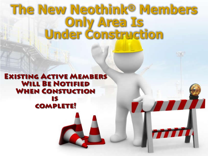 New Neothink Members Only Site is Under Construction